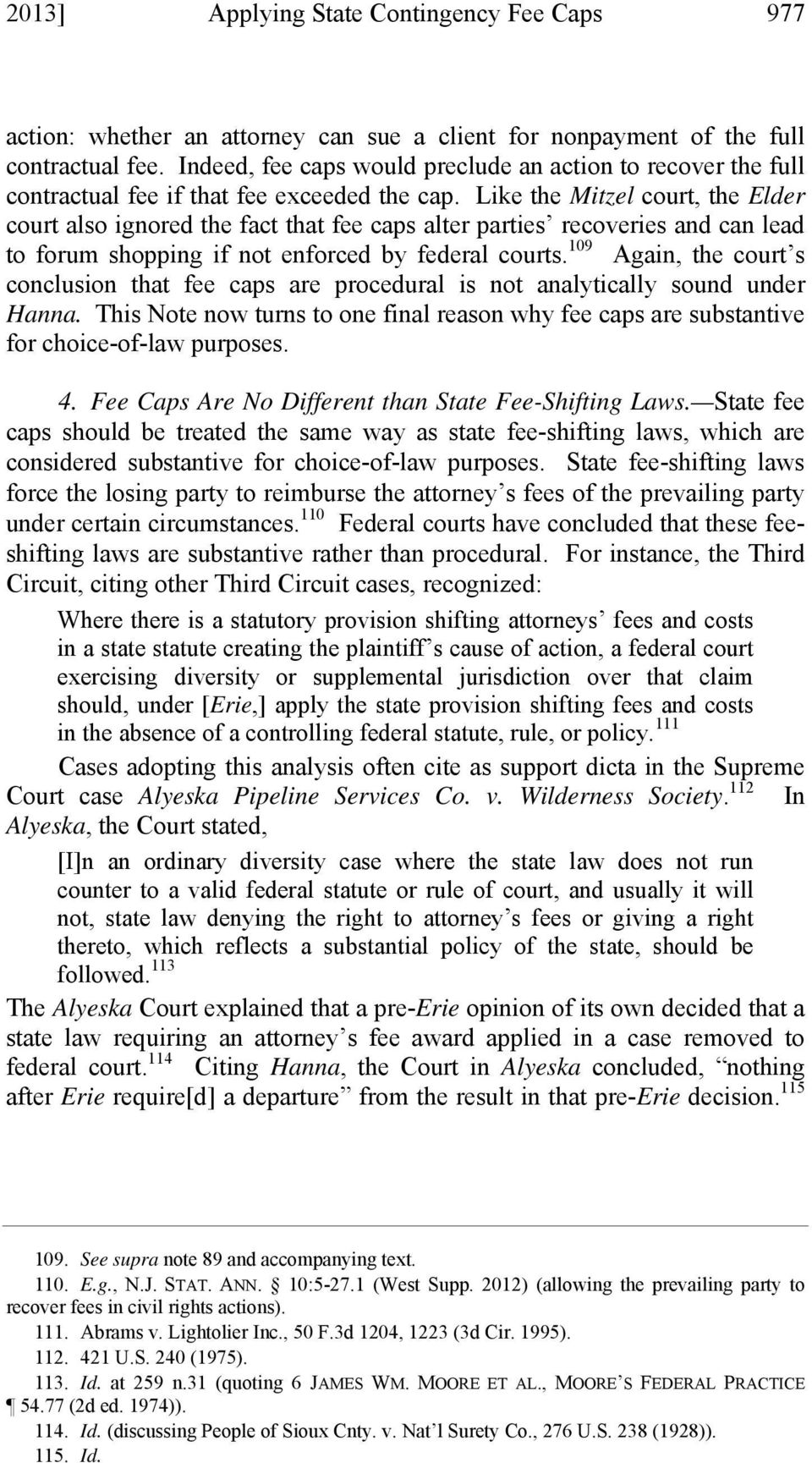 Like the Mitzel court, the Elder court also ignored the fact that fee caps alter parties recoveries and can lead to forum shopping if not enforced by federal courts.