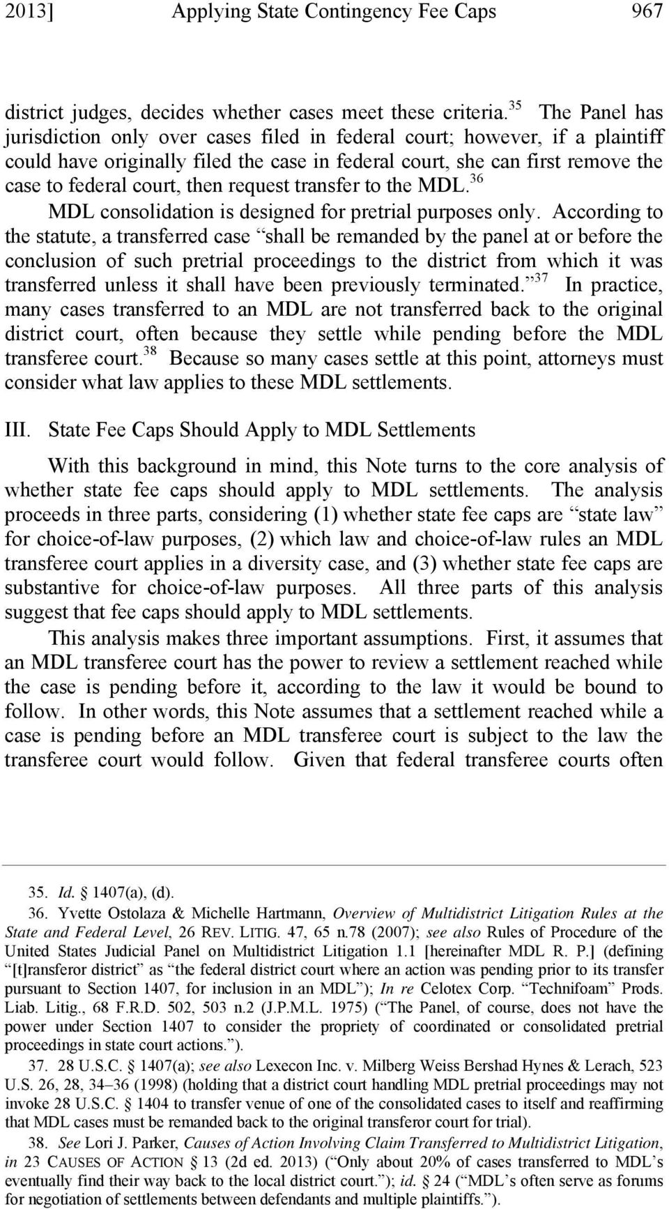 then request transfer to the MDL. 36 MDL consolidation is designed for pretrial purposes only.