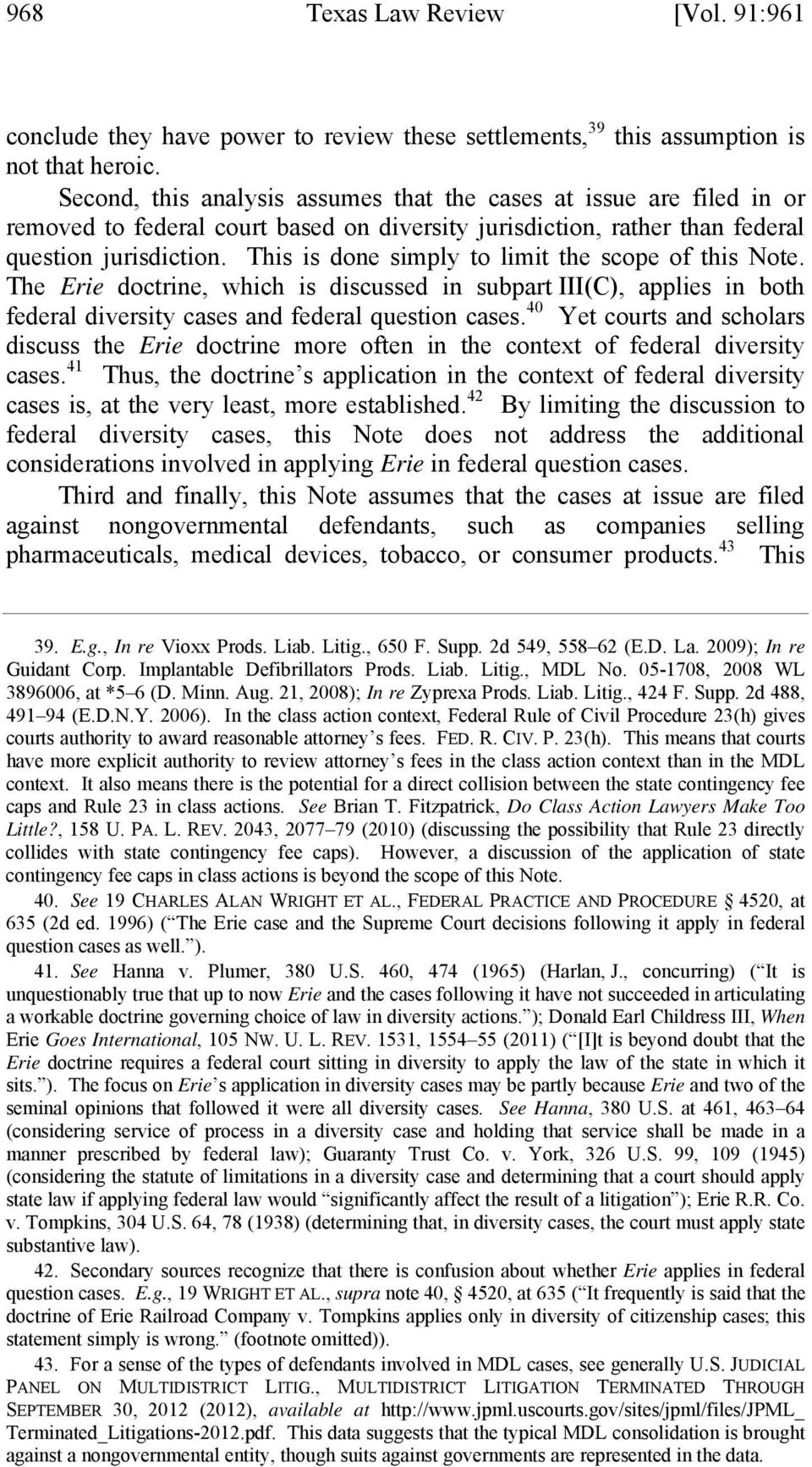 This is done simply to limit the scope of this Note. The Erie doctrine, which is discussed in subpart III(C), applies in both federal diversity cases and federal question cases.