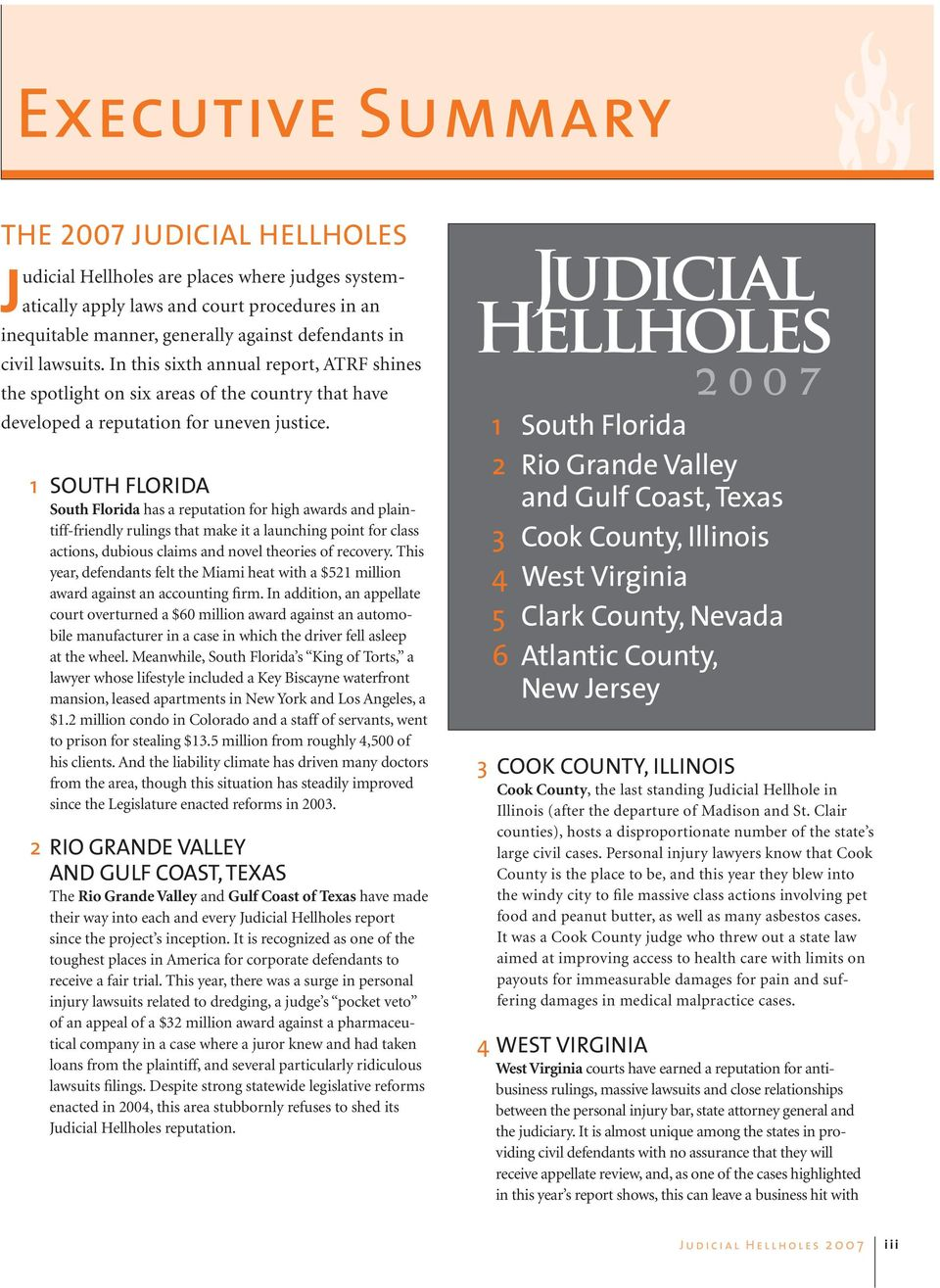 1 SOUTH FLORIDA South Florida has a reputation for high awards and plaintiff-friendly rulings that make it a launching point for class actions, dubious claims and novel theories of recovery.