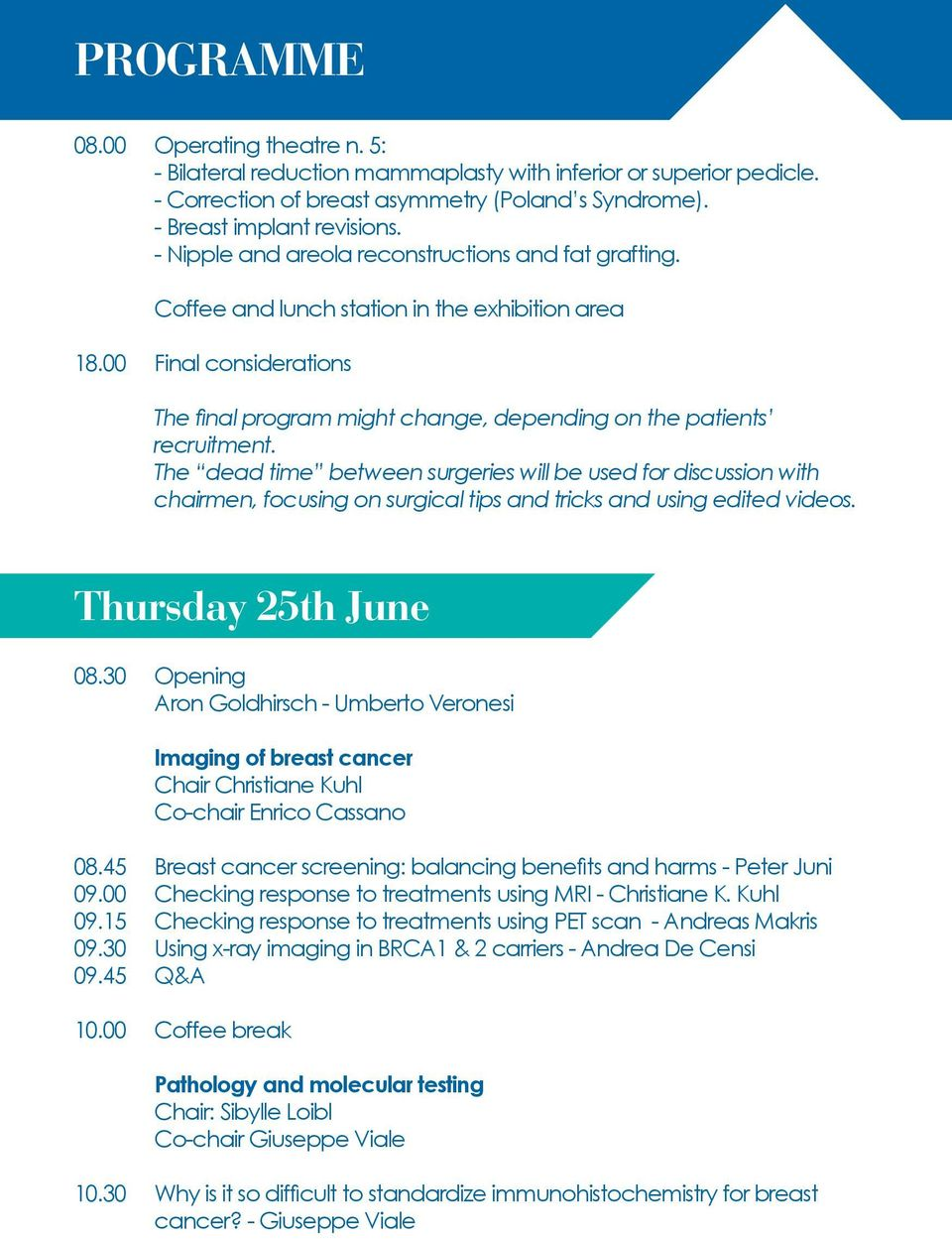 The dead time between surgeries will be used for discussion with chairmen, focusing on surgical tips and tricks and using edited videos. Thursday 25th June 08.
