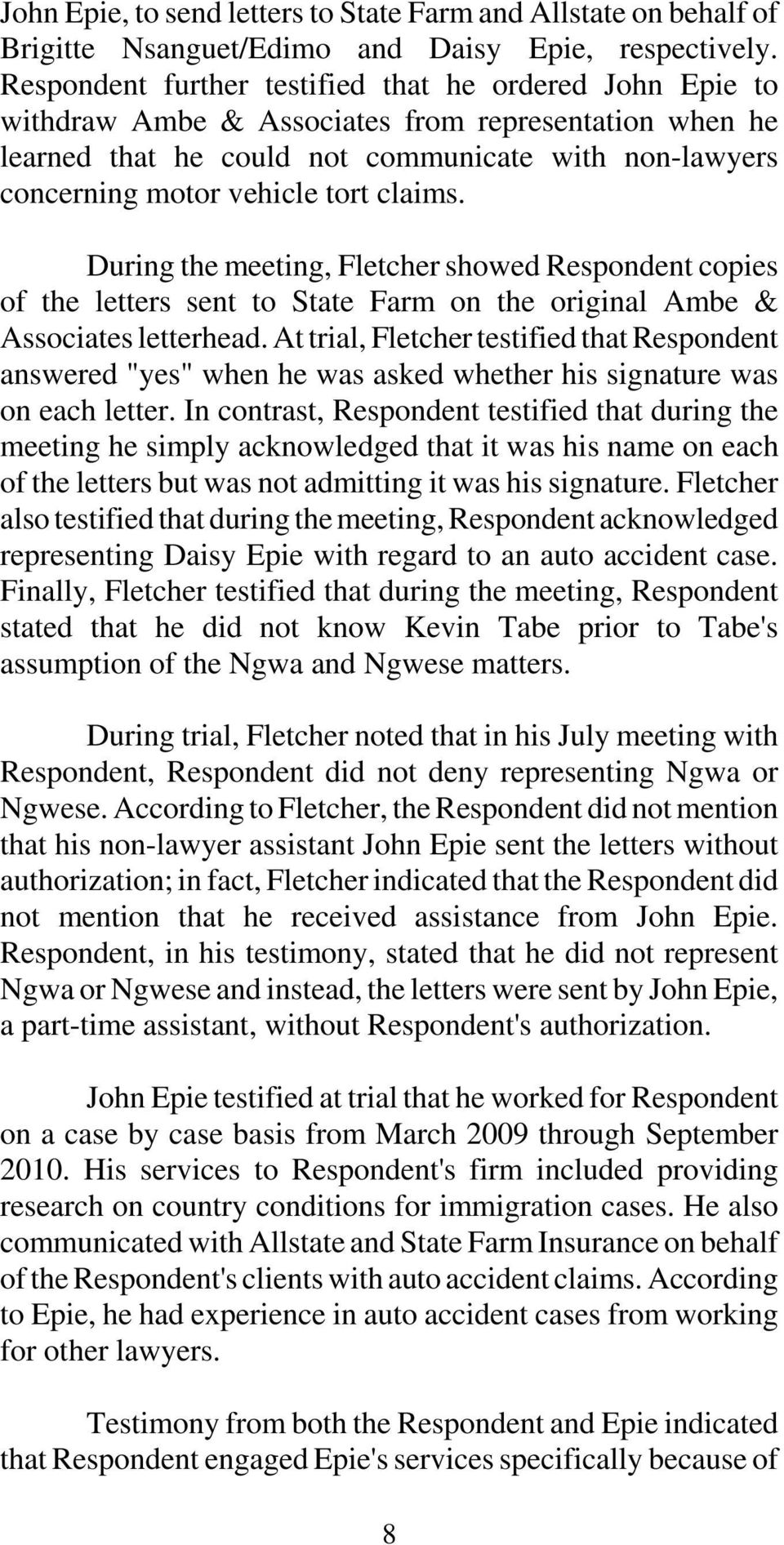 claims. During the meeting, Fletcher showed Respondent copies of the letters sent to State Farm on the original Ambe & Associates letterhead.