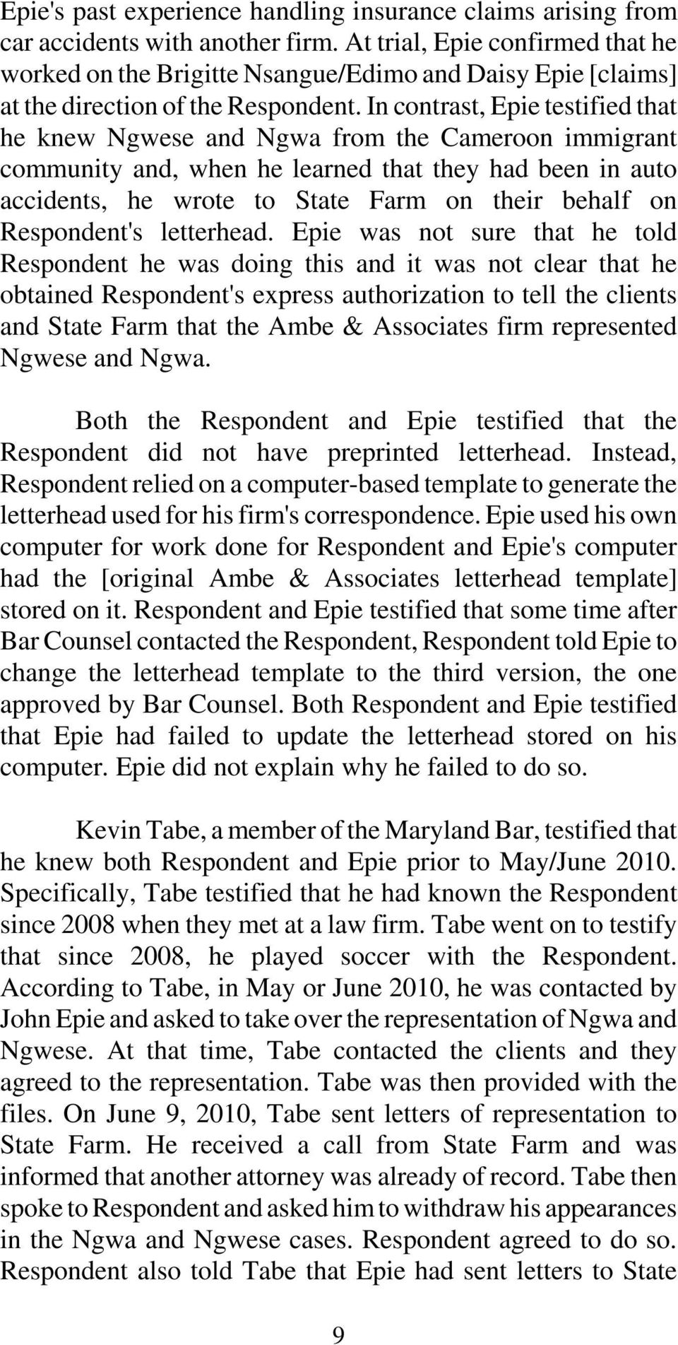 In contrast, Epie testified that he knew Ngwese and Ngwa from the Cameroon immigrant community and, when he learned that they had been in auto accidents, he wrote to State Farm on their behalf on