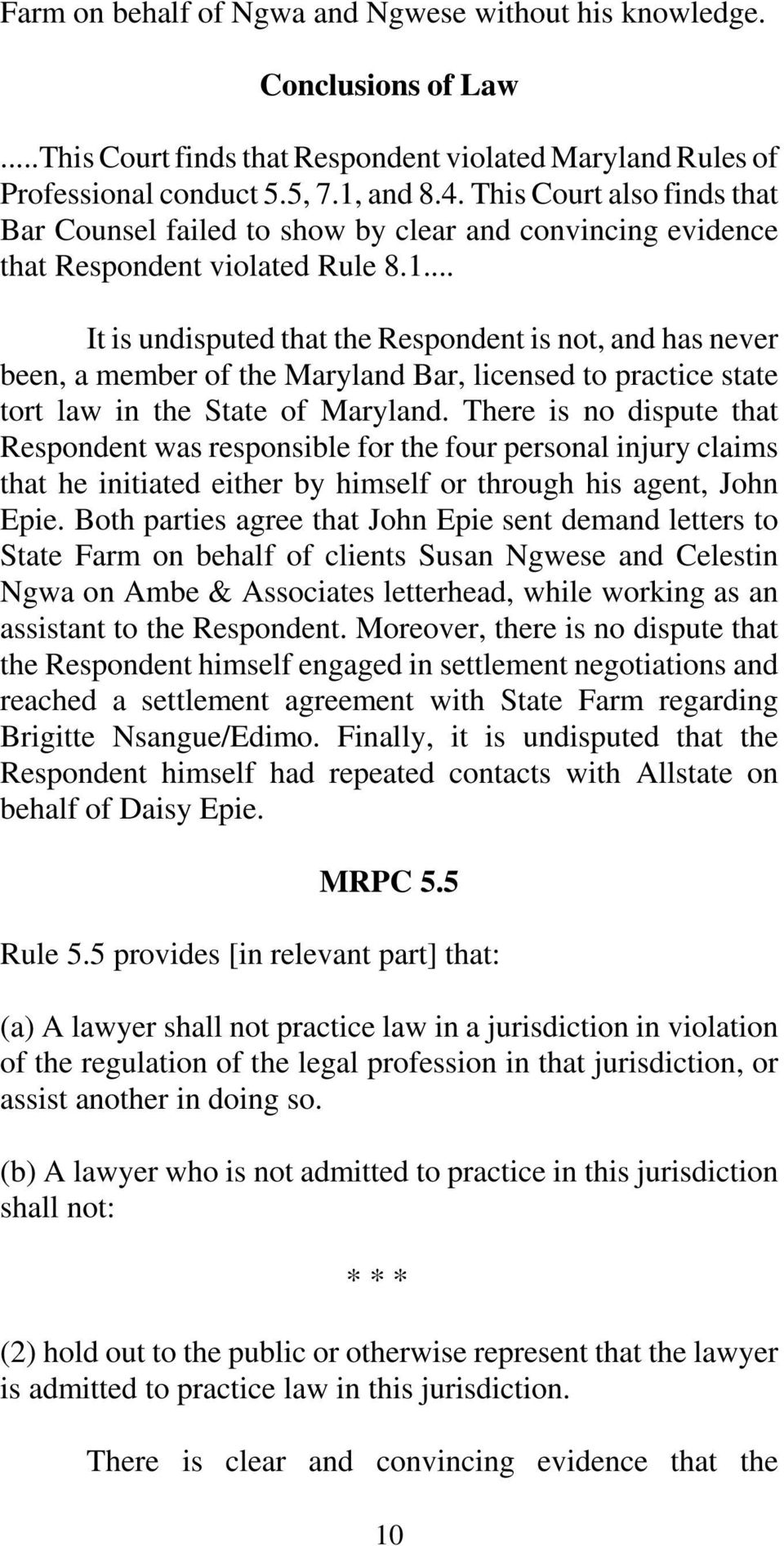 .. It is undisputed that the Respondent is not, and has never been, a member of the Maryland Bar, licensed to practice state tort law in the State of Maryland.