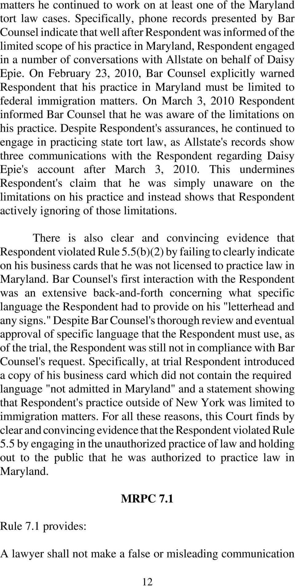 with Allstate on behalf of Daisy Epie. On February 23, 2010, Bar Counsel explicitly warned Respondent that his practice in Maryland must be limited to federal immigration matters.