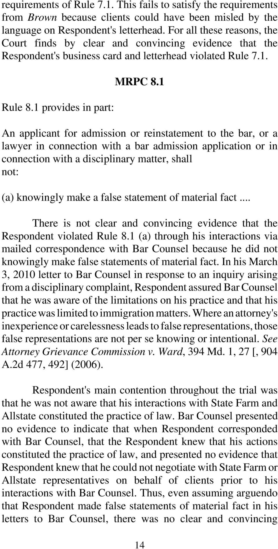 1 An applicant for admission or reinstatement to the bar, or a lawyer in connection with a bar admission application or in connection with a disciplinary matter, shall not: (a) knowingly make a false