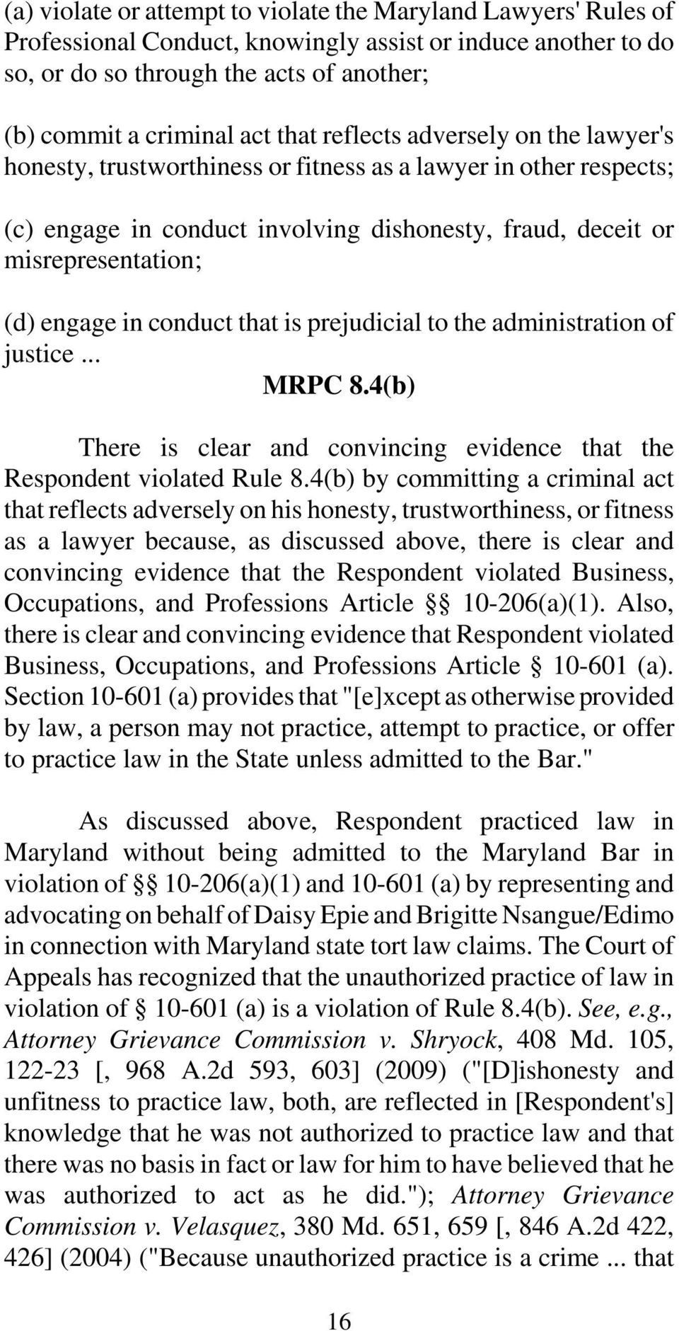 in conduct that is prejudicial to the administration of justice... MRPC 8.4(b) There is clear and convincing evidence that the Respondent violated Rule 8.