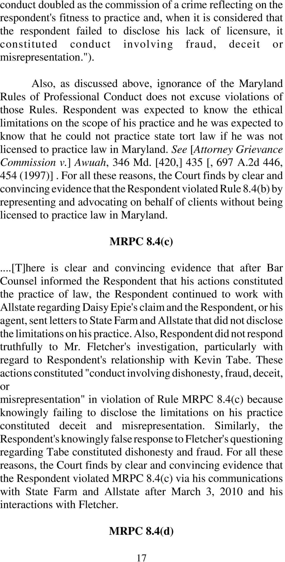 Respondent was expected to know the ethical limitations on the scope of his practice and he was expected to know that he could not practice state tort law if he was not licensed to practice law in