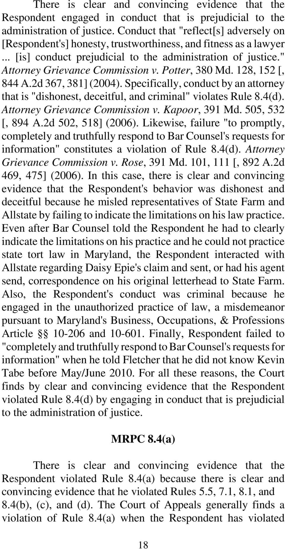 "Potter, 380 Md. 128, 152 [, 844 A.2d 367, 381] (2004). Specifically, conduct by an attorney that is ""dishonest, deceitful, and criminal"" violates Rule 8.4(d). Attorney Grievance Commission v."