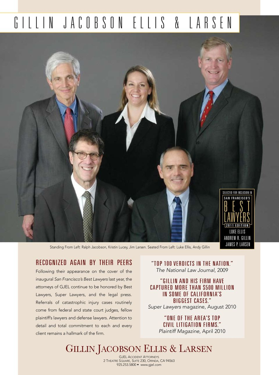 Larsen RECOGNIZED AGAIN BY THEIR PEERS Following their appearance on the cover of the inaugural San Francisco s Best Lawyers last year, the attorneys of GJEL continue to be honored by Best Lawyers,