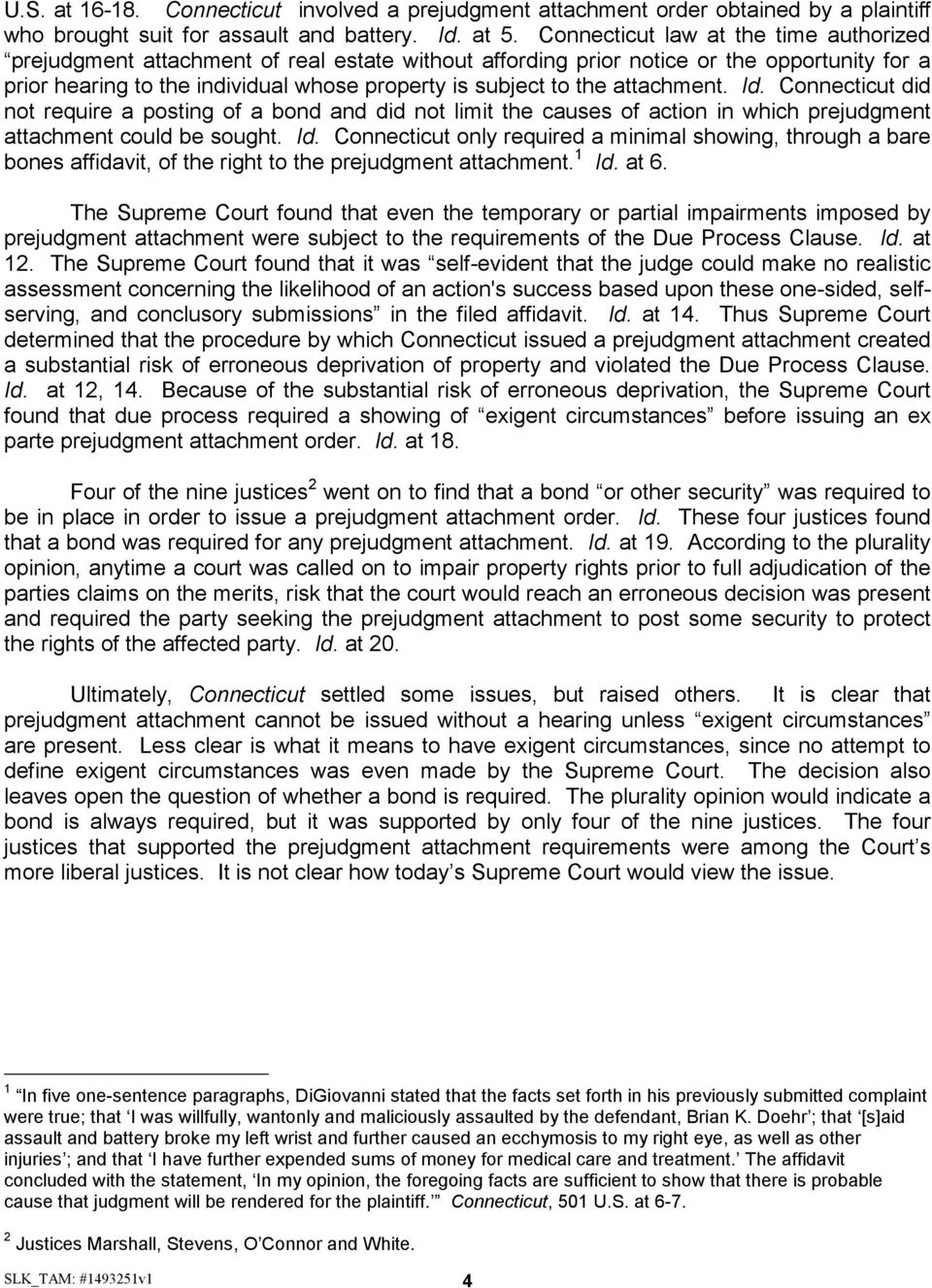 attachment. Id. Connecticut did not require a posting of a bond and did not limit the causes of action in which prejudgment attachment could be sought. Id. Connecticut only required a minimal showing, through a bare bones affidavit, of the right to the prejudgment attachment.