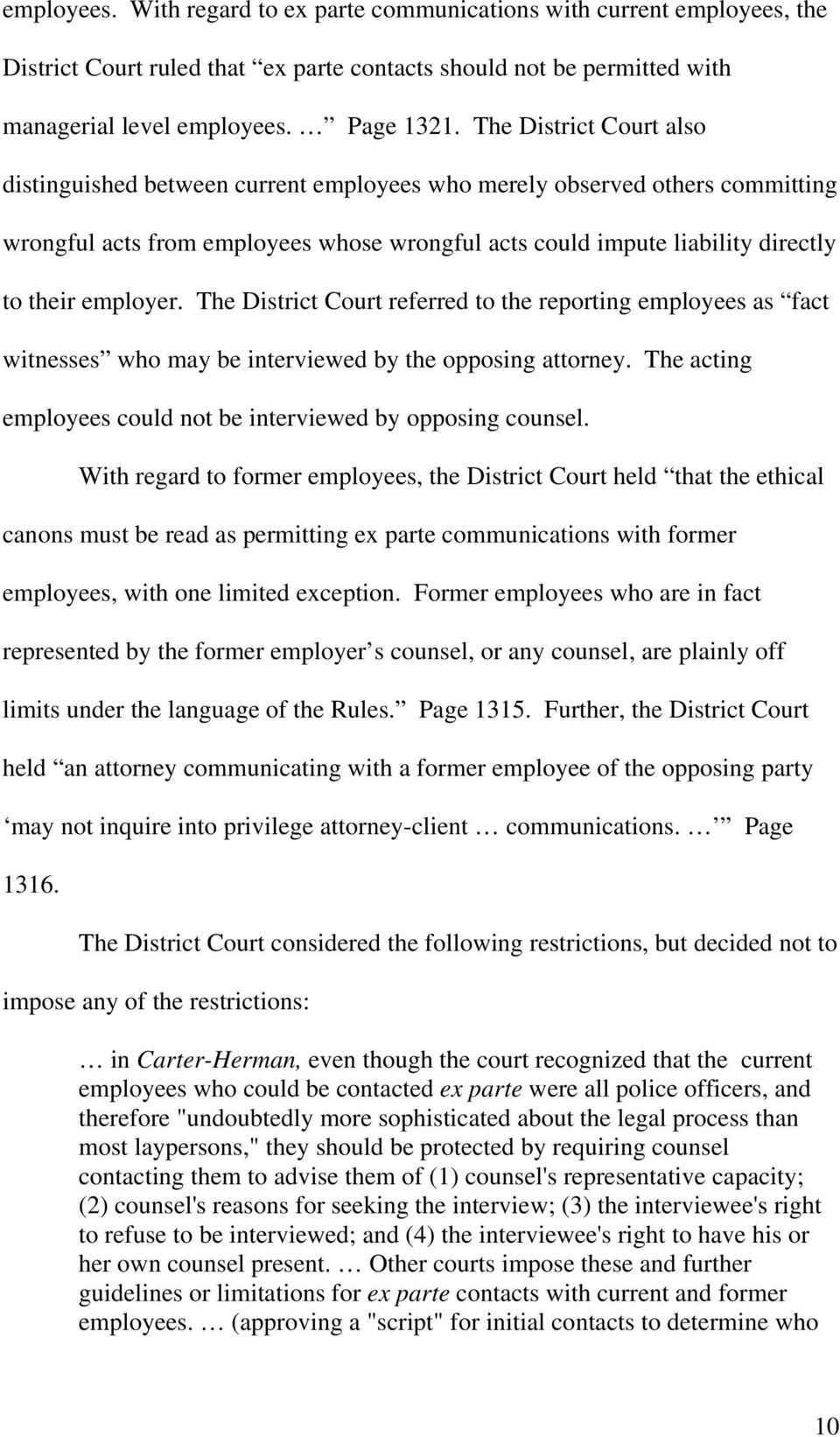 employer. The District Court referred to the reporting employees as fact witnesses who may be interviewed by the opposing attorney. The acting employees could not be interviewed by opposing counsel.