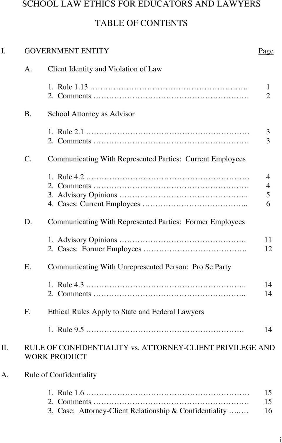Communicating With Represented Parties: Former Employees 1. Advisory Opinions. 11 2. Cases: Former Employees. 12 E. Communicating With Unrepresented Person: Pro Se Party 1. Rule 4.3.. 14 2. Comments.