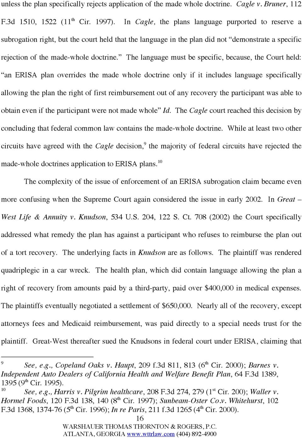 The language must be specific, because, the Court held: an ERISA plan overrides the made whole doctrine only if it includes language specifically allowing the plan the right of first reimbursement