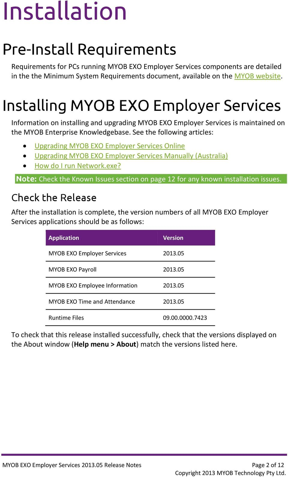 See the following articles: Upgrading MYOB EXO Employer Services Online Upgrading MYOB EXO Employer Services Manually (Australia) How do I run Network.exe?