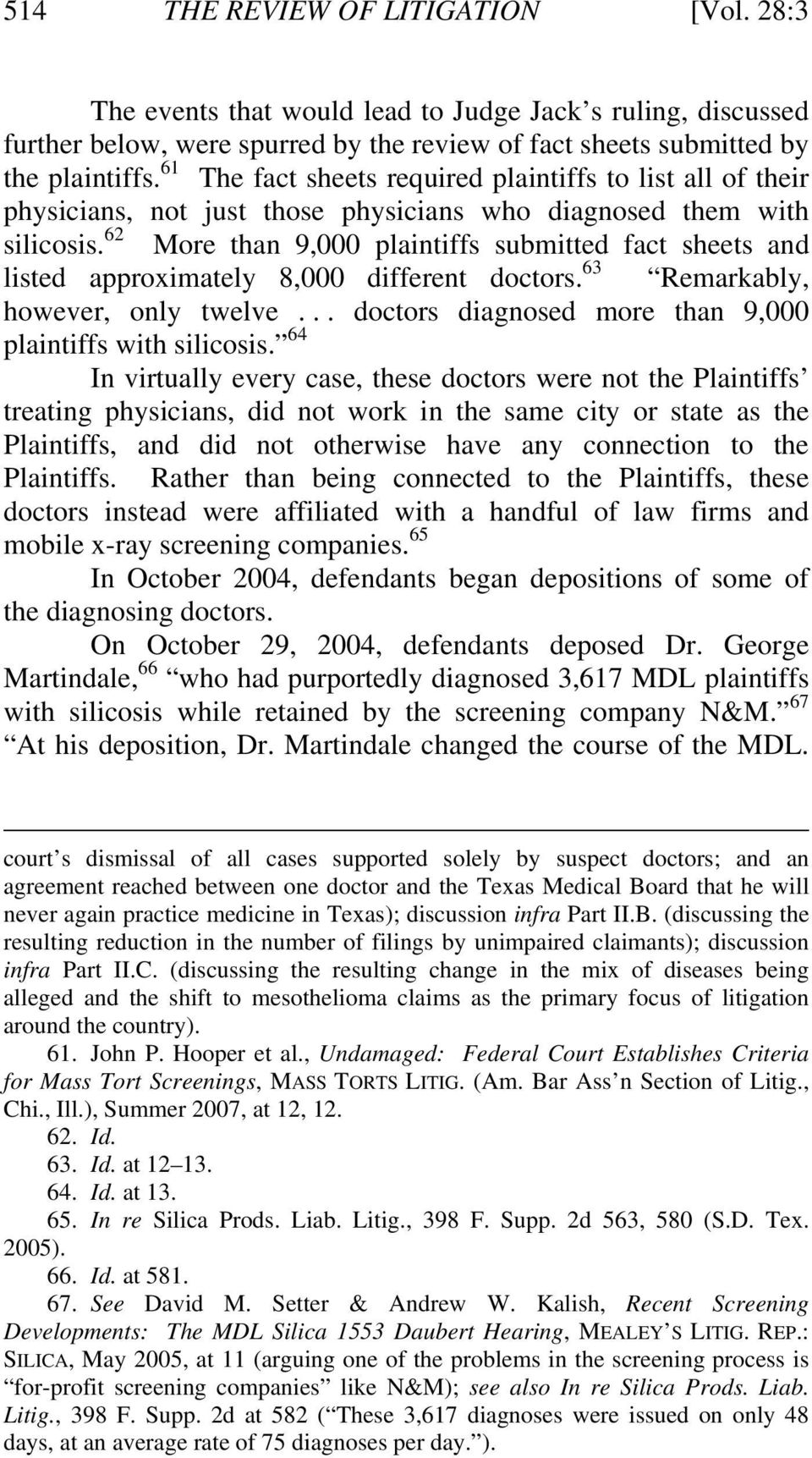 62 More than 9,000 plaintiffs submitted fact sheets and listed approximately 8,000 different doctors. 63 Remarkably, however, only twelve... doctors diagnosed more than 9,000 plaintiffs with silicosis.