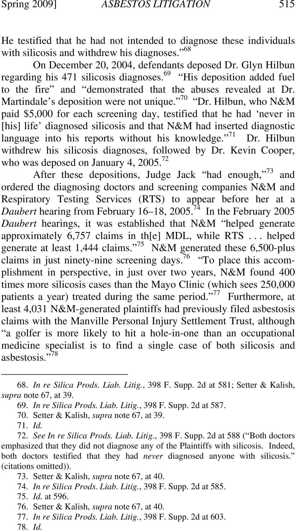 Hilbun, who N&M paid $5,000 for each screening day, testified that he had never in [his] life diagnosed silicosis and that N&M had inserted diagnostic language into his reports without his knowledge.