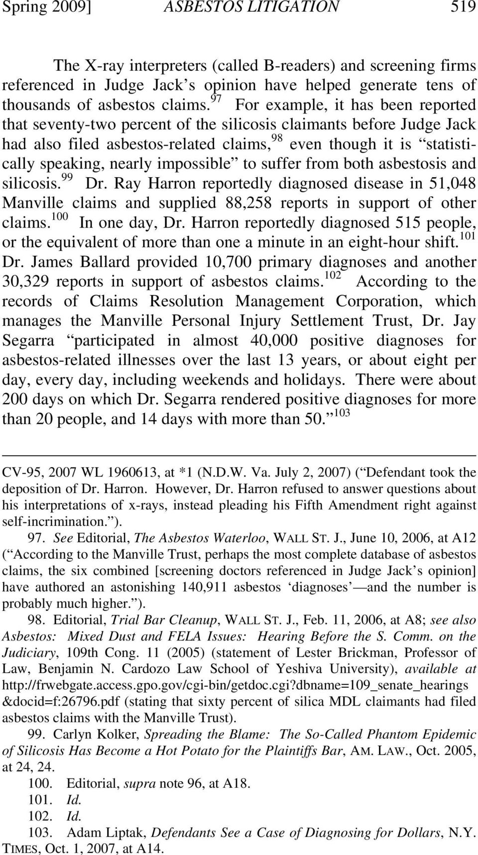 impossible to suffer from both asbestosis and silicosis. 99 Dr. Ray Harron reportedly diagnosed disease in 51,048 Manville claims and supplied 88,258 reports in support of other claims.