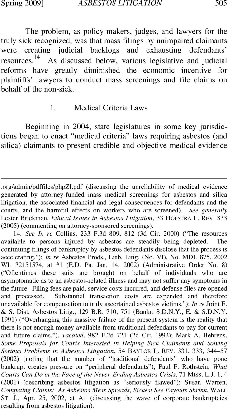 14 As discussed below, various legislative and judicial reforms have greatly diminished the economic incentive for plaintiffs lawyers to conduct mass screenings and file claims on behalf of the