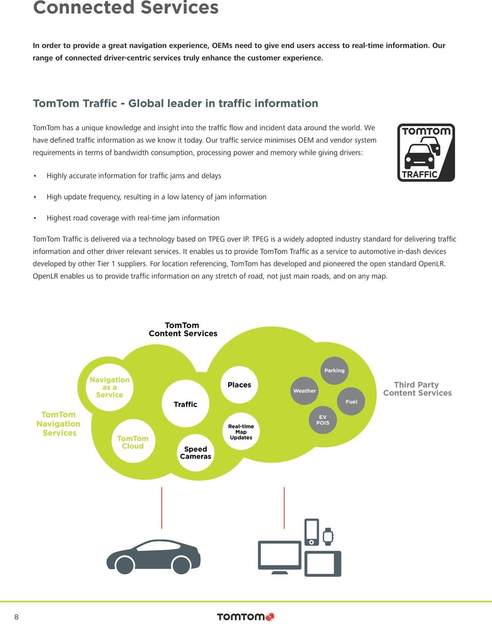 Traffic - Global leader in traffic information has a unique knowledge and insight into the traffic flow and incident data around the world. We have defined traffic information as we know it today.