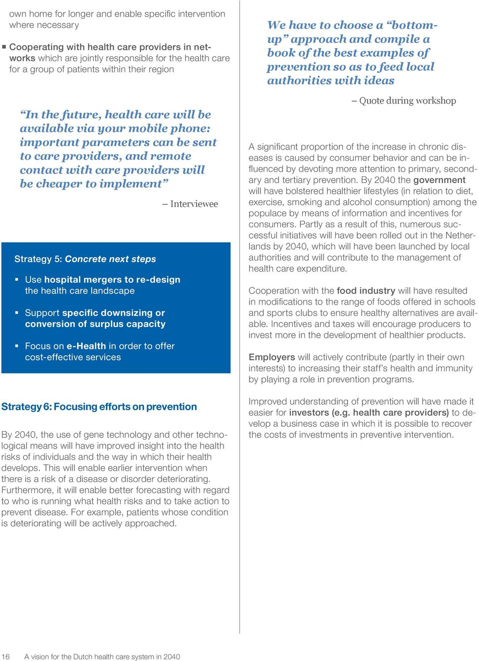 implement Strategy 5: Concrete next steps Use hospital mergers to re-design the health care landscape Support specific downsizing or conversion of surplus capacity Focus on e-health in order to offer