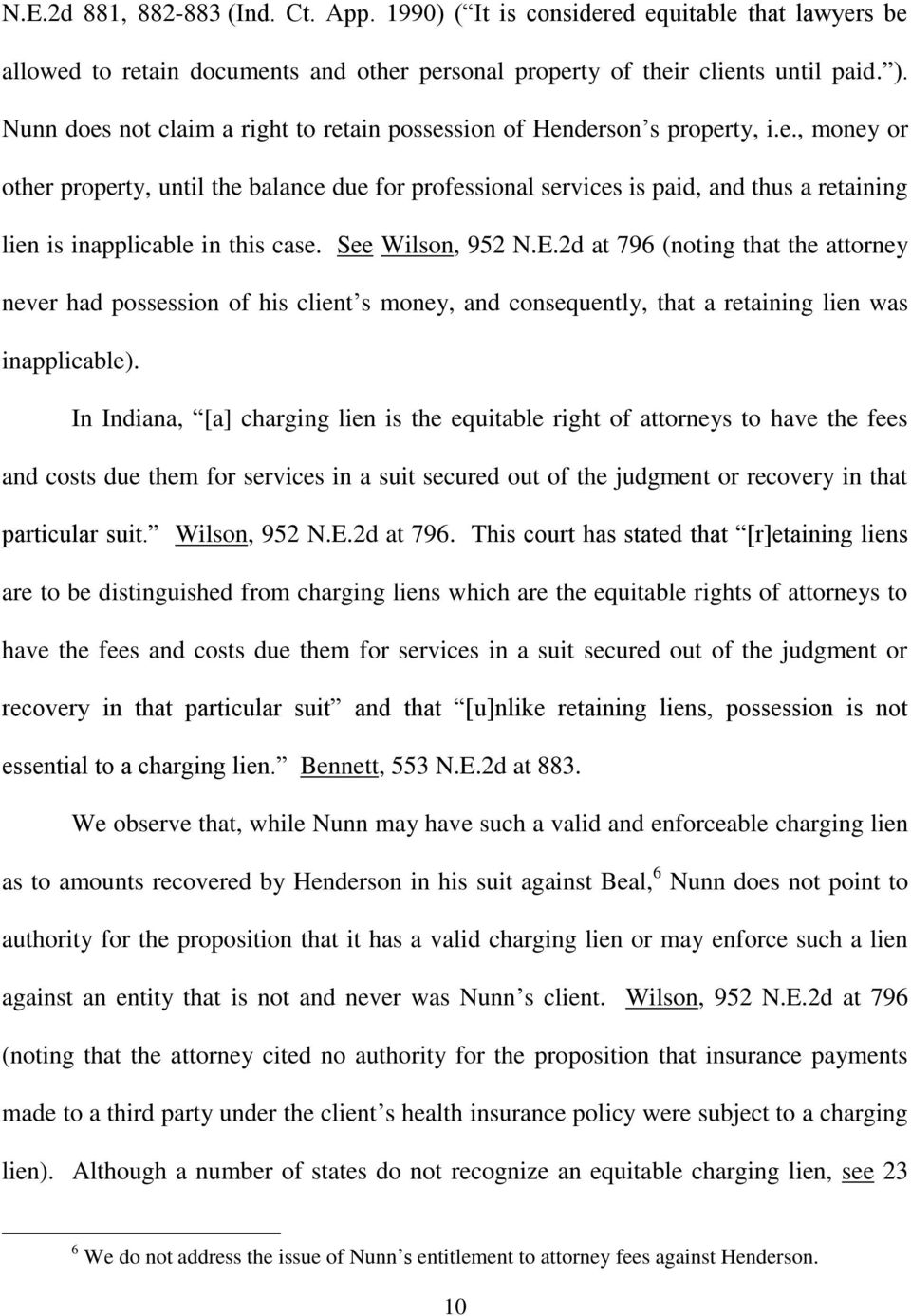 See Wilson, 952 N.E.2d at 796 (noting that the attorney never had possession of his client s money, and consequently, that a retaining lien was inapplicable).