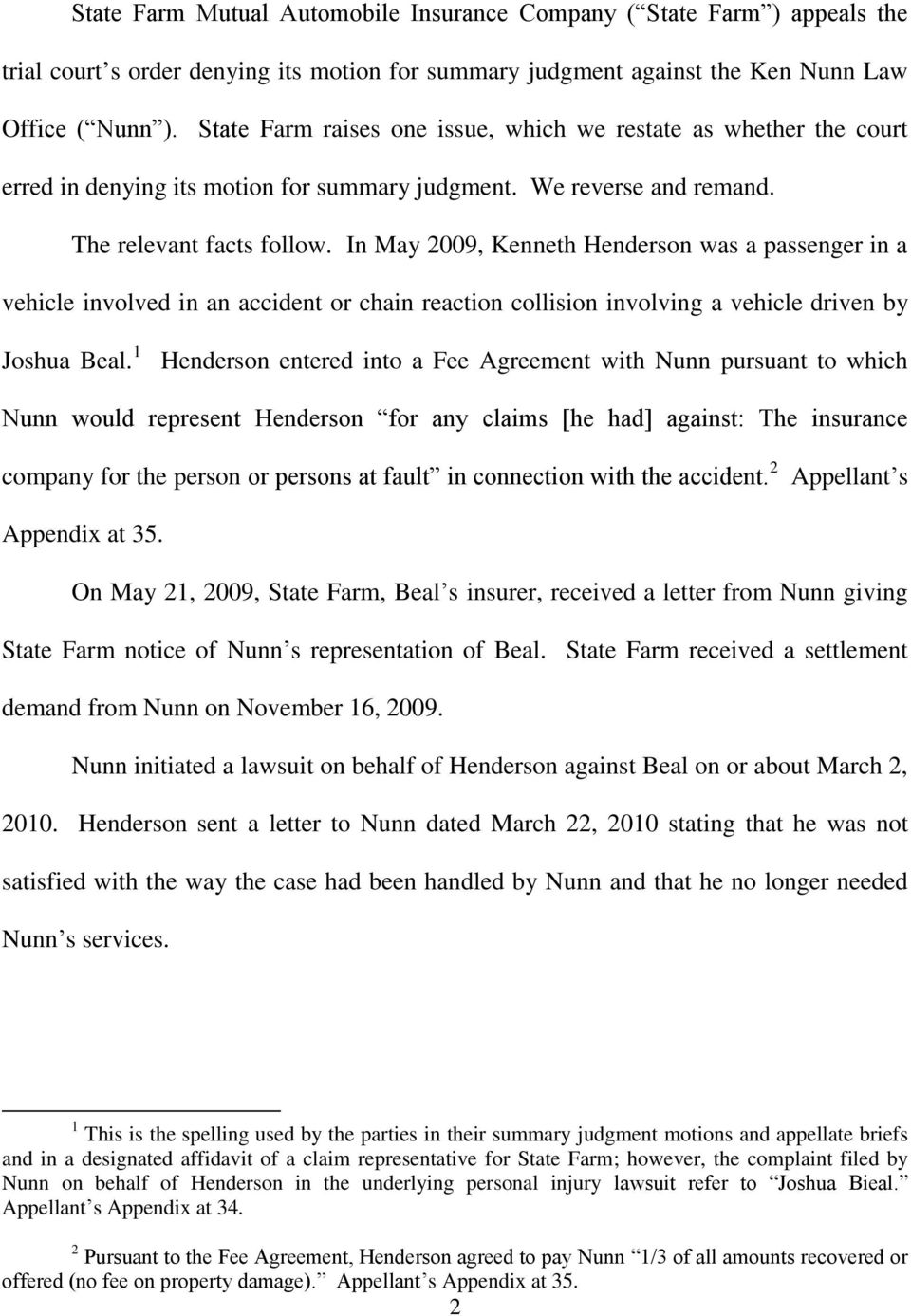 In May 2009, Kenneth Henderson was a passenger in a vehicle involved in an accident or chain reaction collision involving a vehicle driven by Joshua Beal.