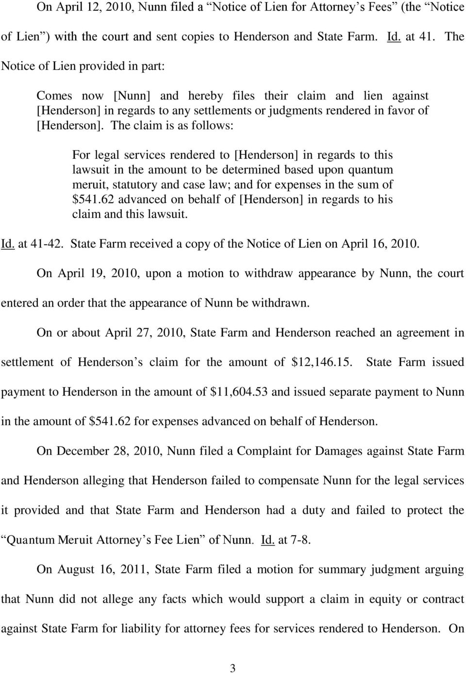 The claim is as follows: For legal services rendered to [Henderson] in regards to this lawsuit in the amount to be determined based upon quantum meruit, statutory and case law; and for expenses in