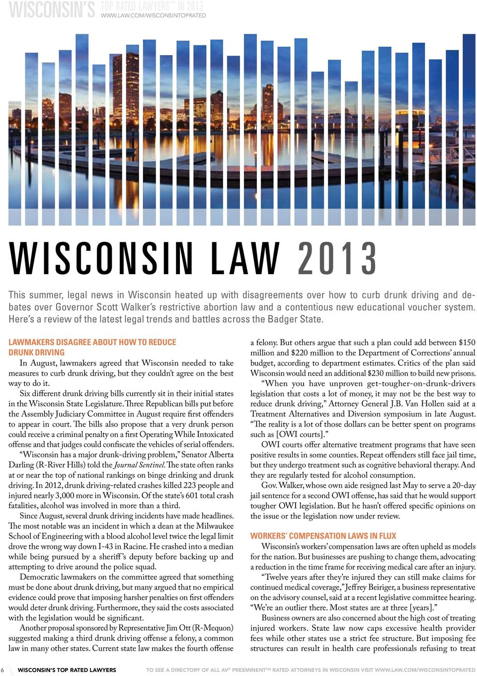 com/wisconsintoprated Wisconsin law 2013 This summer, legal news in Wisconsin heated up with disagreements over how to curb drunk driving and debates over Governor Scott Walker s restrictive abortion