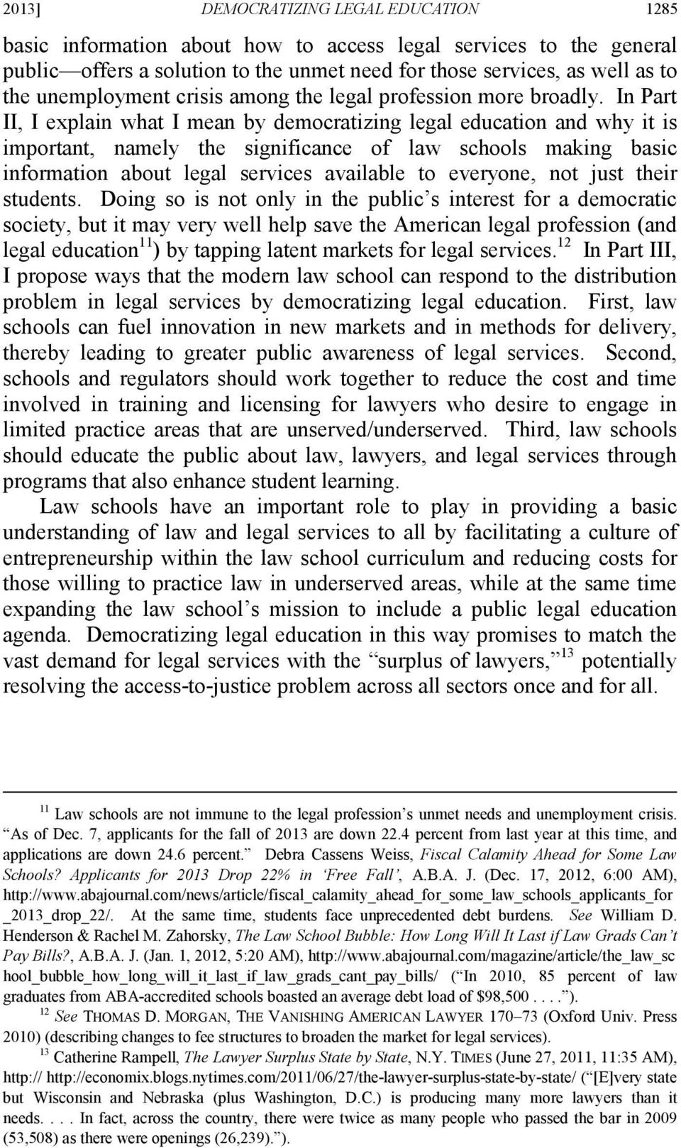 In Part II, I explain what I mean by democratizing legal education and why it is important, namely the significance of law schools making basic information about legal services available to everyone,
