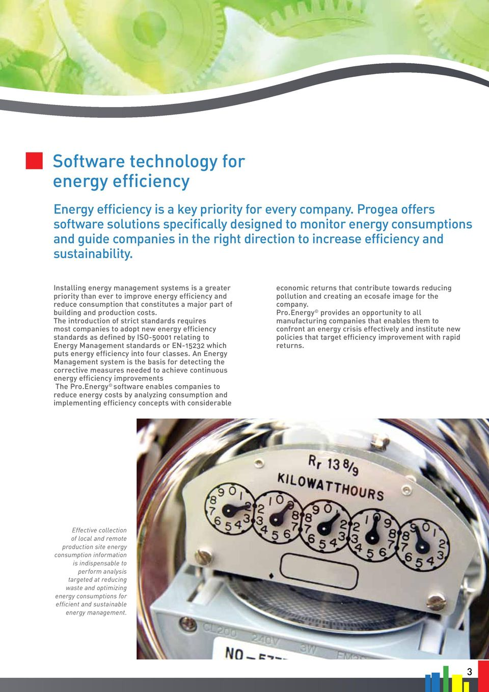 Installing energy management systems is a greater priority than ever to improve energy efficiency and reduce consumption that constitutes a major part of building and production costs.