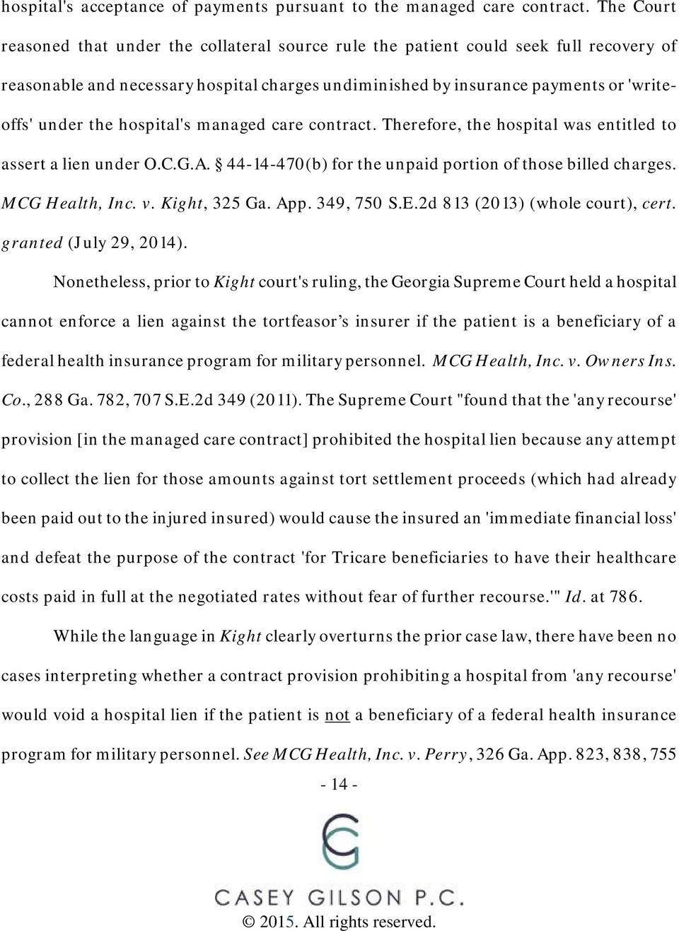 hospital's managed care contract. Therefore, the hospital was entitled to assert a lien under O.C.G.A. 44-14-470(b) for the unpaid portion of those billed charges. MCG Health, Inc. v. Kight, 325 Ga.