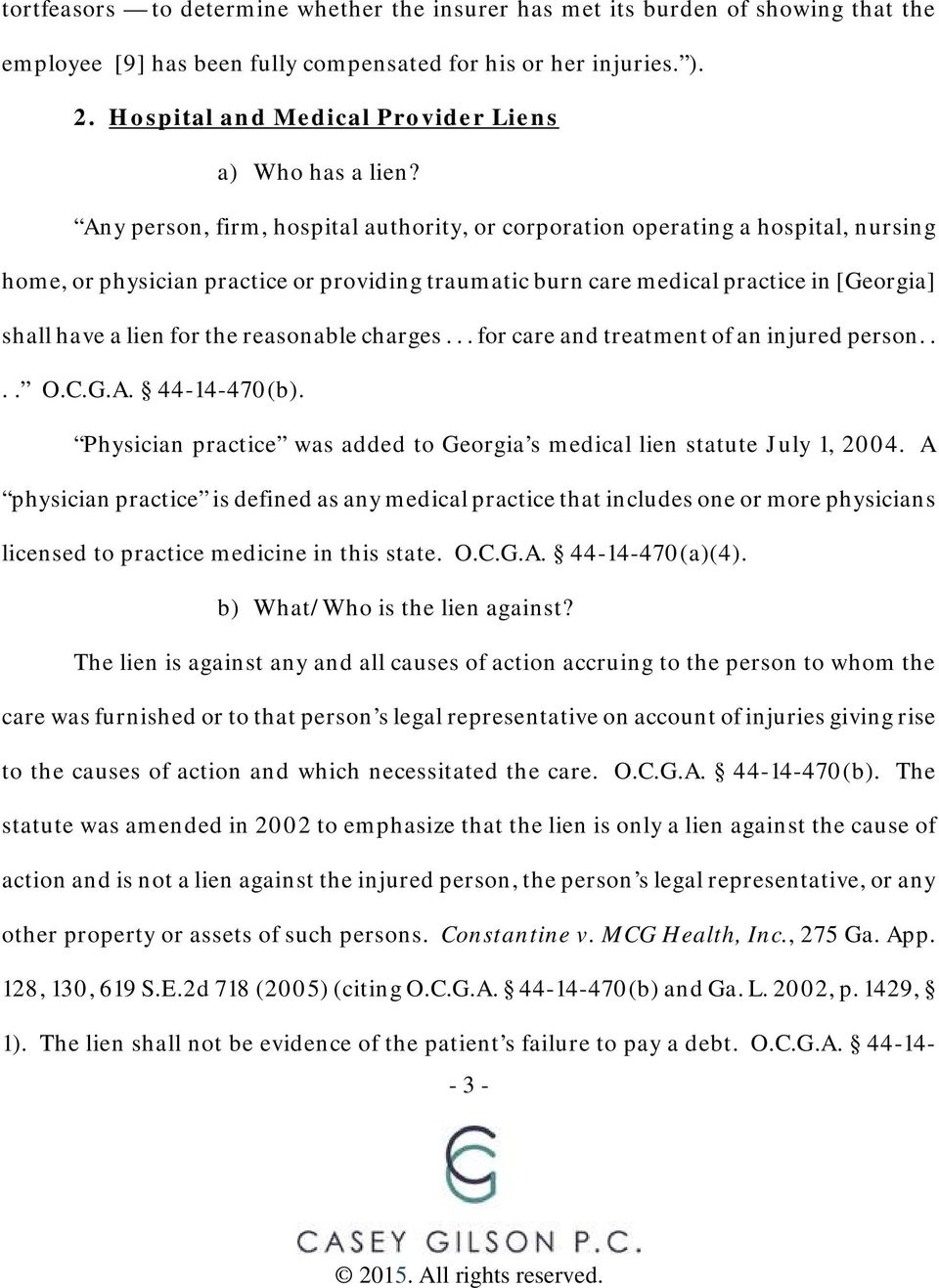 Any person, firm, hospital authority, or corporation operating a hospital, nursing home, or physician practice or providing traumatic burn care medical practice in [Georgia] shall have a lien for the