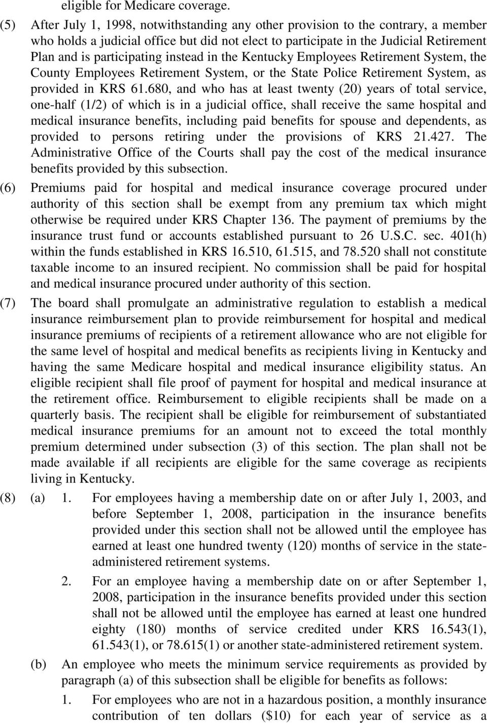 instead in the Kentucky Employees Retirement System, the County Employees Retirement System, or the State Police Retirement System, as provided in KRS 61.