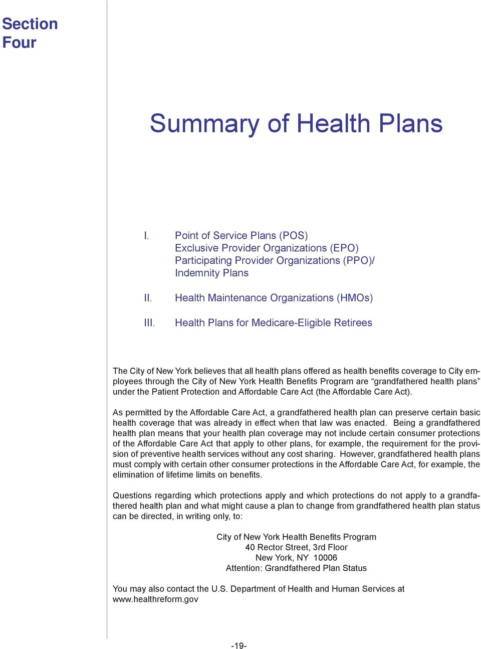 the City of New York Health Benefi ts Program are grandfathered health plans under the Patient Protection and Affordable Care Act (the Affordable Care Act).