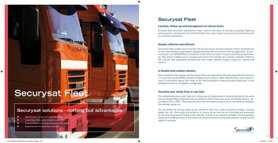 Simple, effective and efficient Securysat Fleet enables you to monitor the activity of your vehicles and your drivers remotely and in real-time thanks to a permanent dialogue between the unit and an