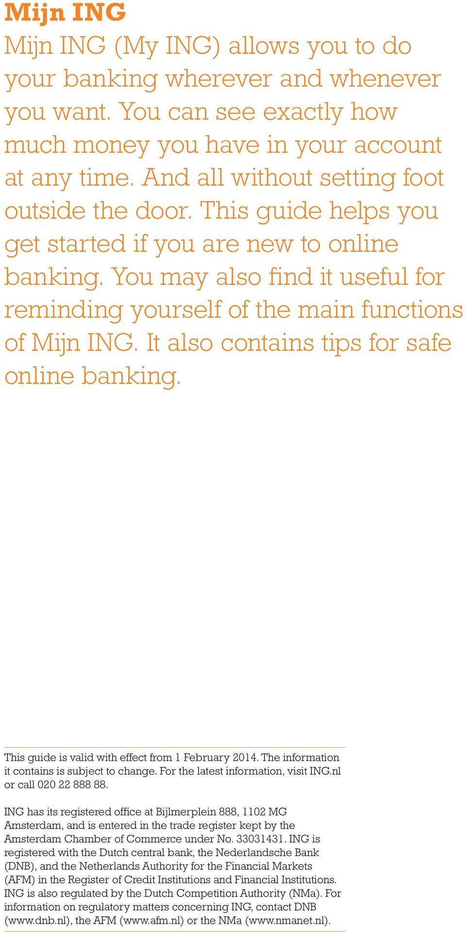 It also contains tips for safe online banking. This guide is valid with effect from 1 February 2014. The information it contains is subject to change. For the latest information, visit ING.