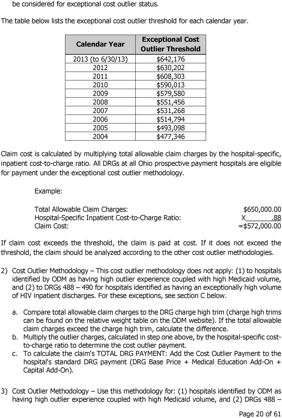 $477,346 Claim cost is calculated by multiplying total allowable claim charges by the hospital-specific, inpatient cost-to-charge ratio.