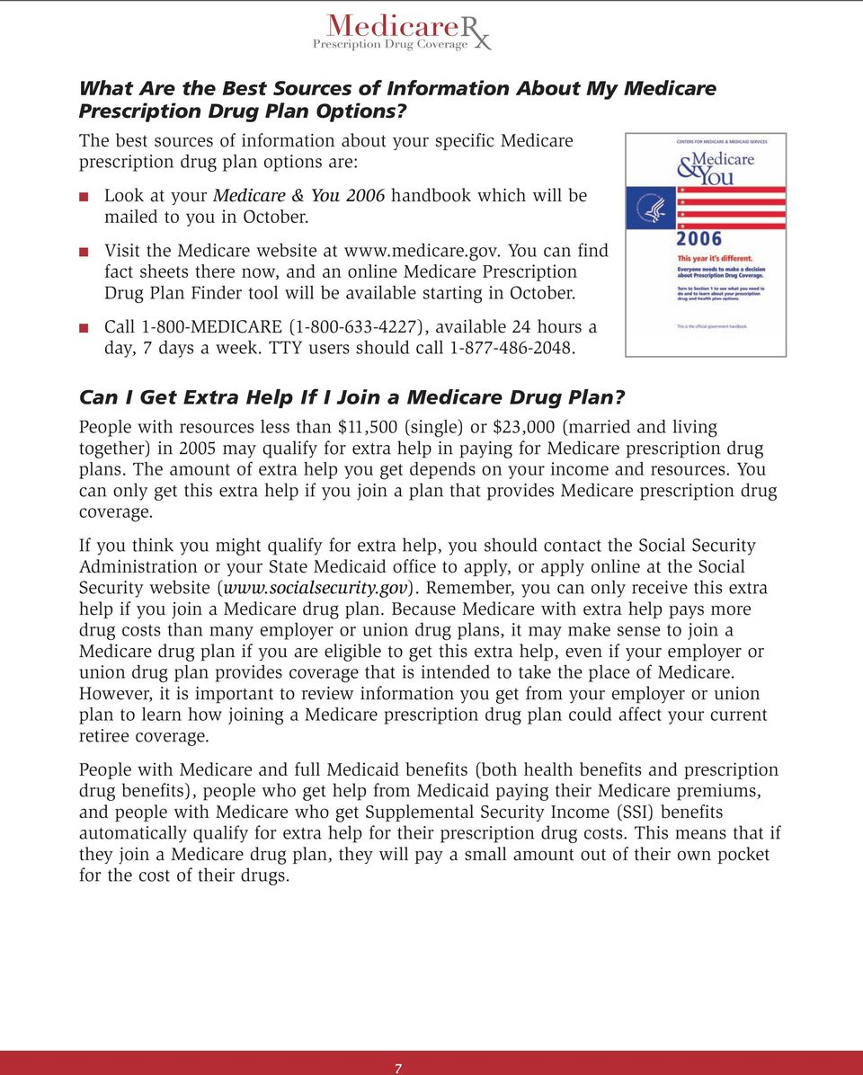 Visit the Medicare website at www.medicare.gov. You can find fact sheets there now, and an online Medicare Prescription Drug Plan Finder tool will be available starting in October.