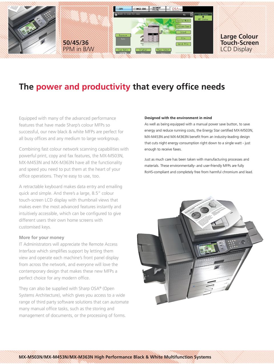 Designed with the environment in mind Combining fast colour network scanning capabilities with powerful print, copy and fax features, the MX-M503N, MX-M453N and MX-M363N have all the functionality