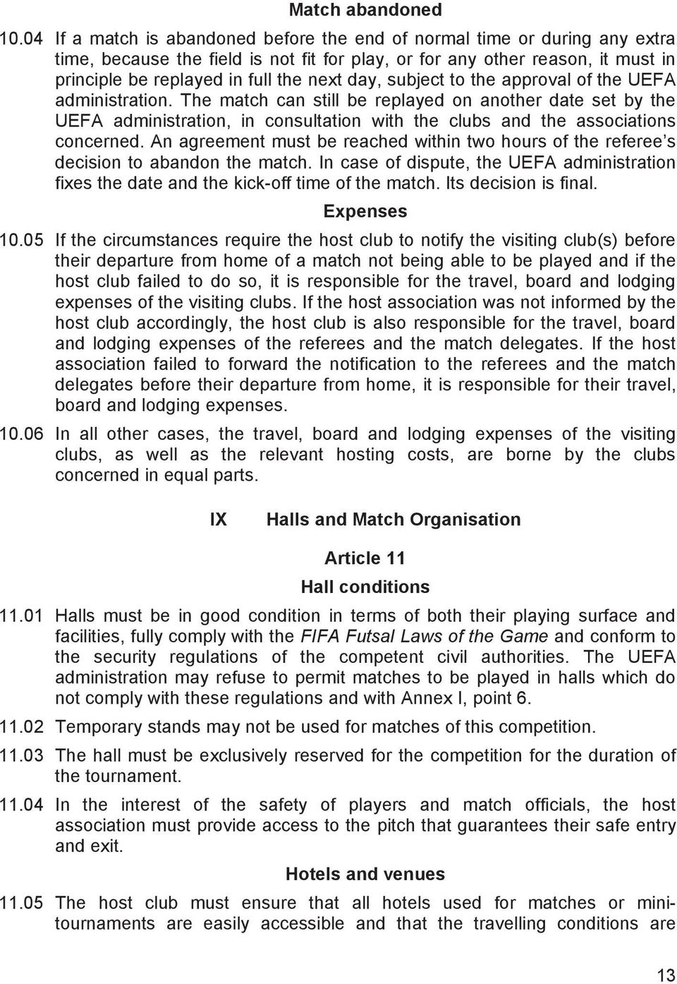day, subject to the approval of the UEFA administration. The match can still be replayed on another date set by the UEFA administration, in consultation with the clubs and the associations concerned.