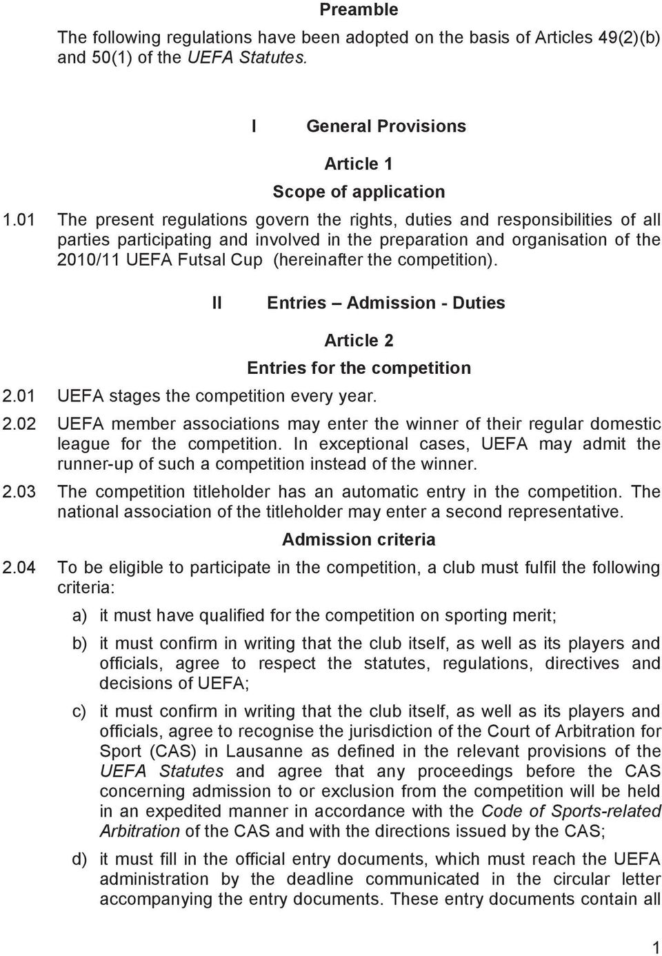 competition). II Entries Admission - Duties Article 2 Entries for the competition 2.01 UEFA stages the competition every year. 2.02 UEFA member associations may enter the winner of their regular domestic league for the competition.