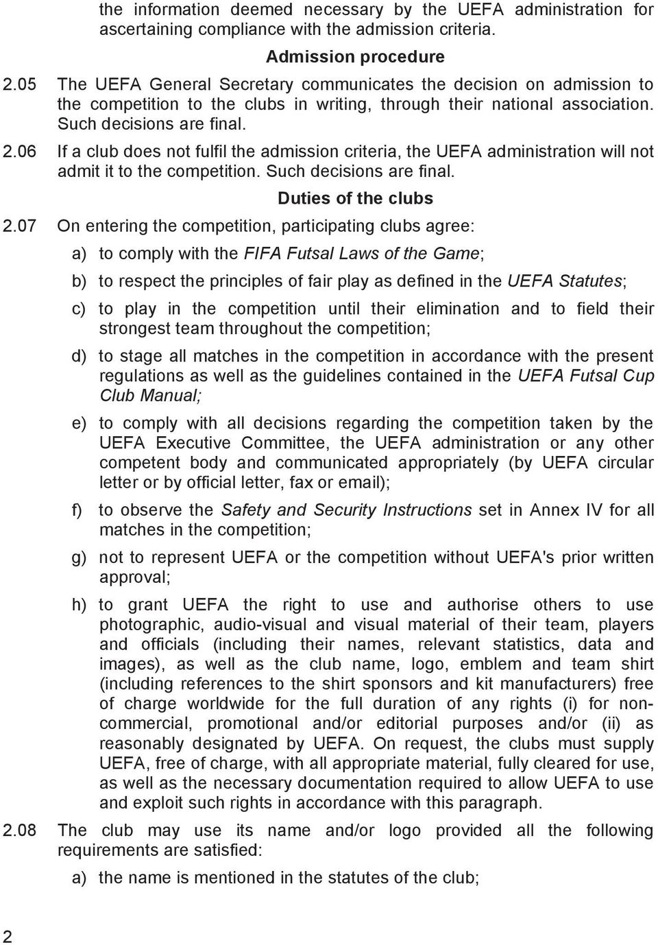 06 If a club does not fulfil the admission criteria, the UEFA administration will not admit it to the competition. Such decisions are final. Duties of the clubs 2.