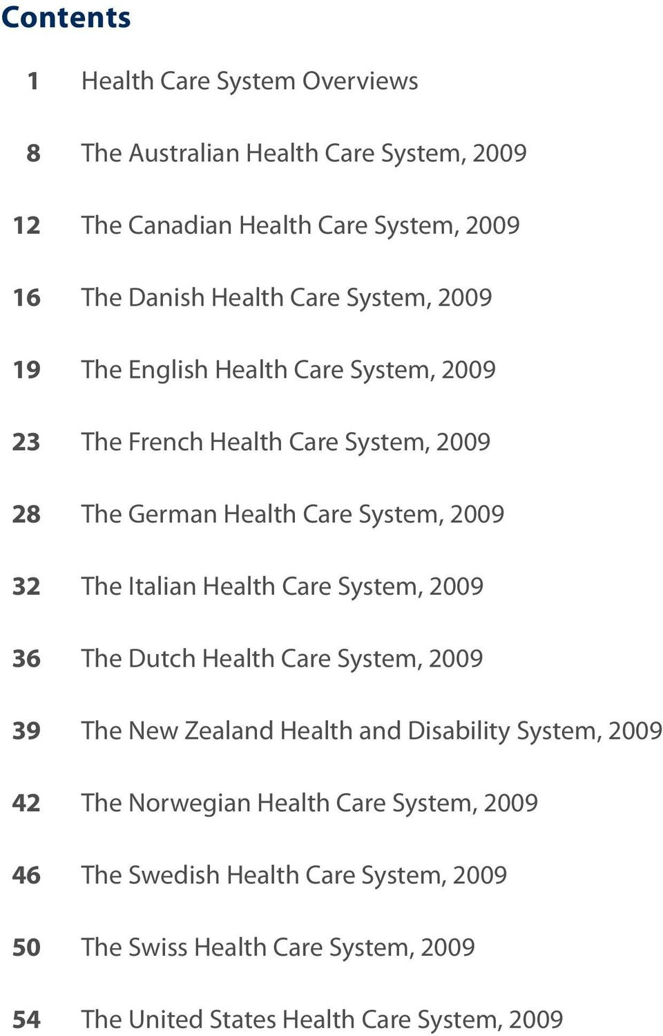 Italian Health Care System, 2009 36 The Dutch Health Care System, 2009 39 The New Zealand Health and Disability System, 2009 42 The Norwegian