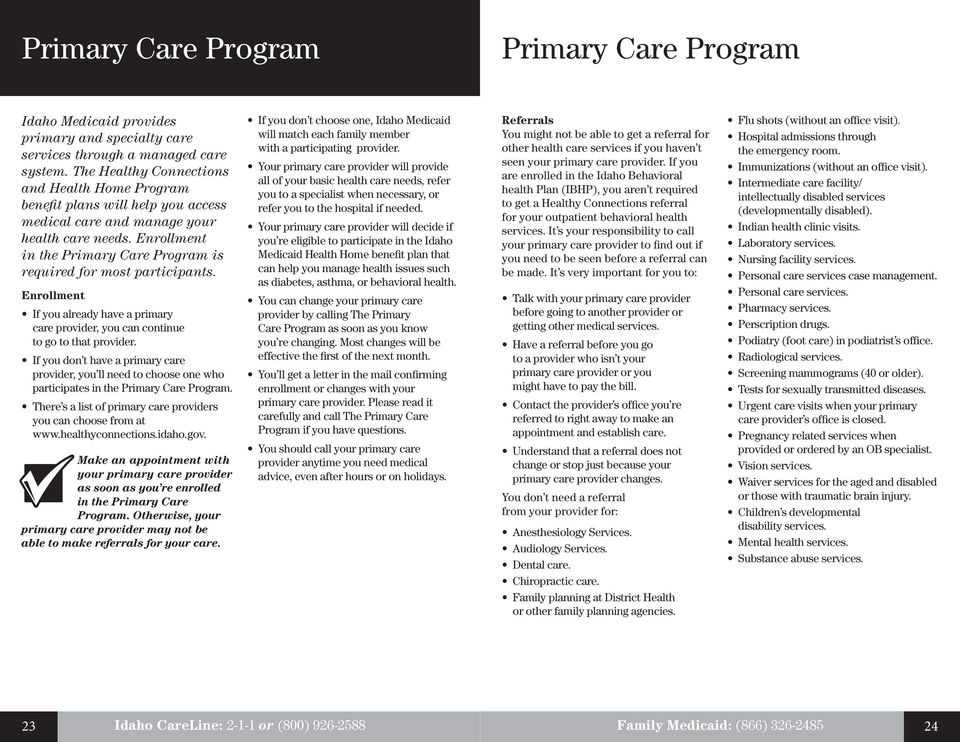Enrollment in the Primary Care Program is required for most participants. Enrollment If you already have a primary care provider, you can continue to go to that provider.