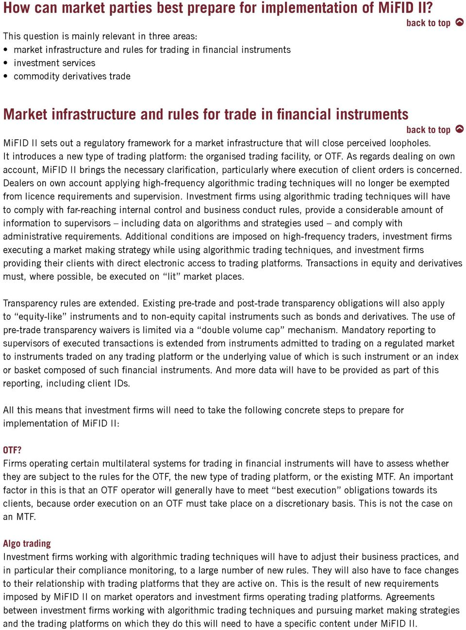 for trade in financial instruments MiFID II sets out a regulatory framework for a market infrastructure that will close perceived loopholes.