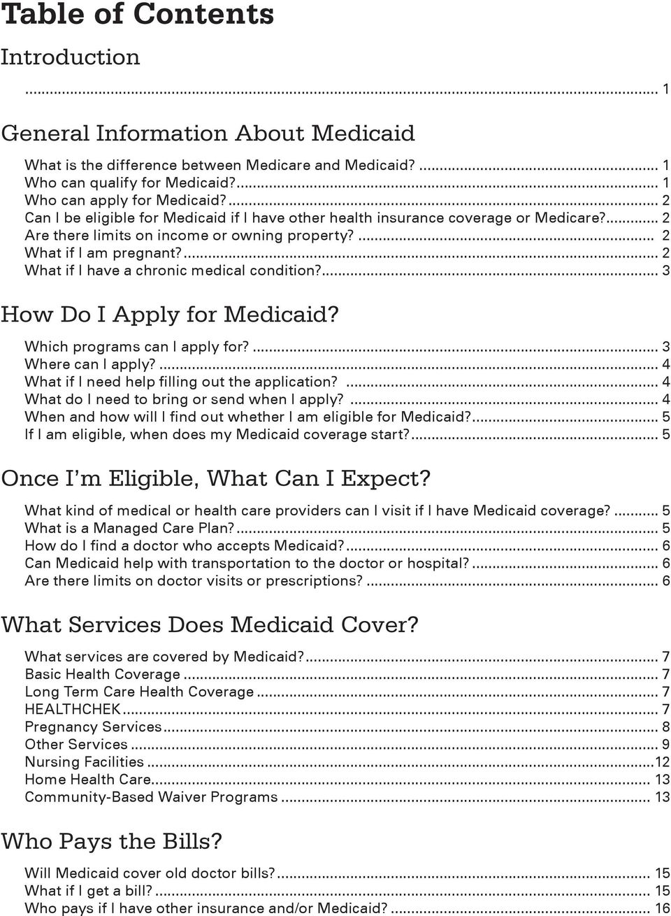 ... 2 What if I have a chronic medical condition?... 3 How Do I Apply for Medicaid? Which programs can I apply for?... 3 Where can I apply?... 4 What if I need help filling out the application?