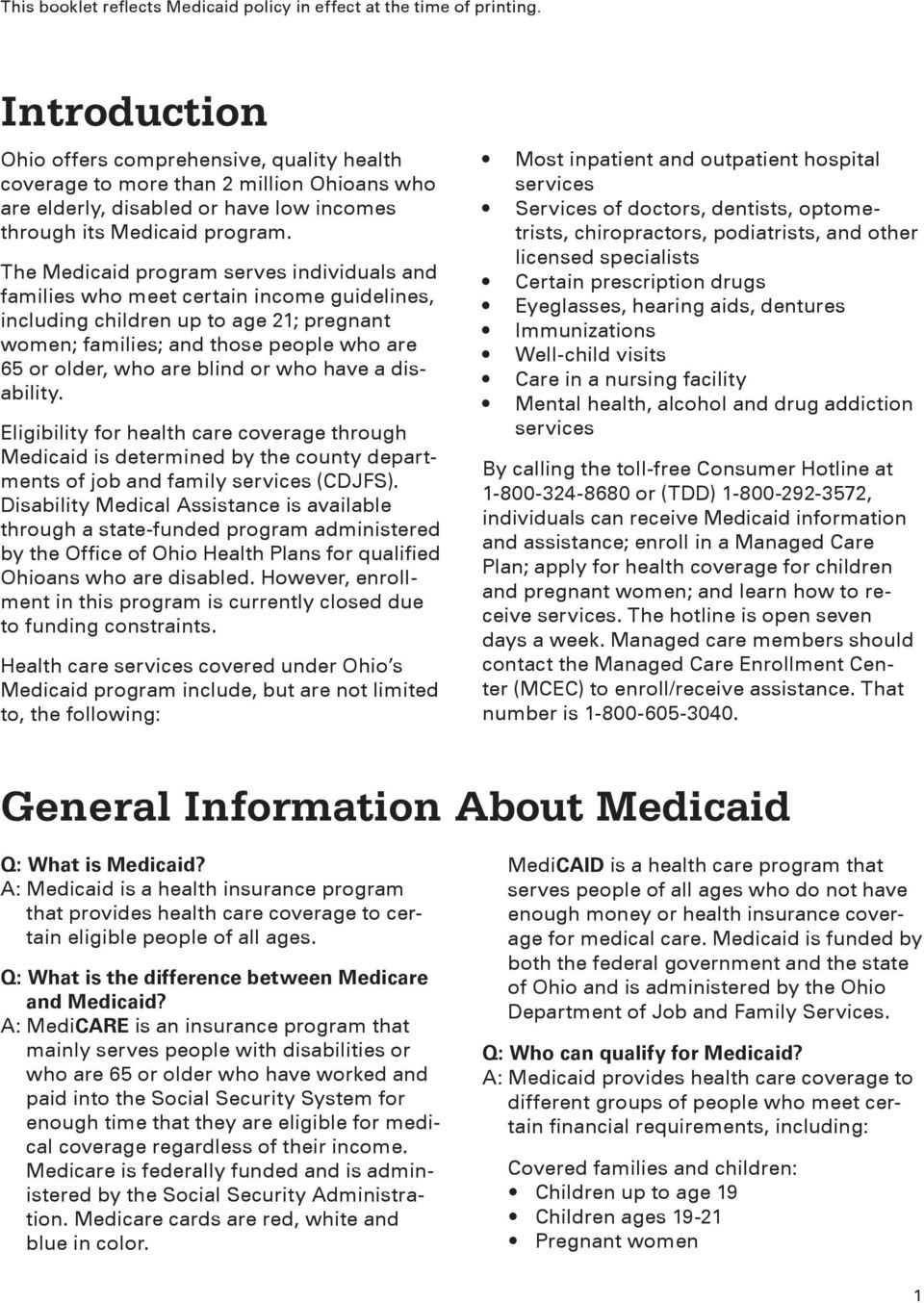 The Medicaid program serves individuals and families who meet certain income guidelines, including children up to age 21; pregnant women; families; and those people who are 65 or older, who are blind