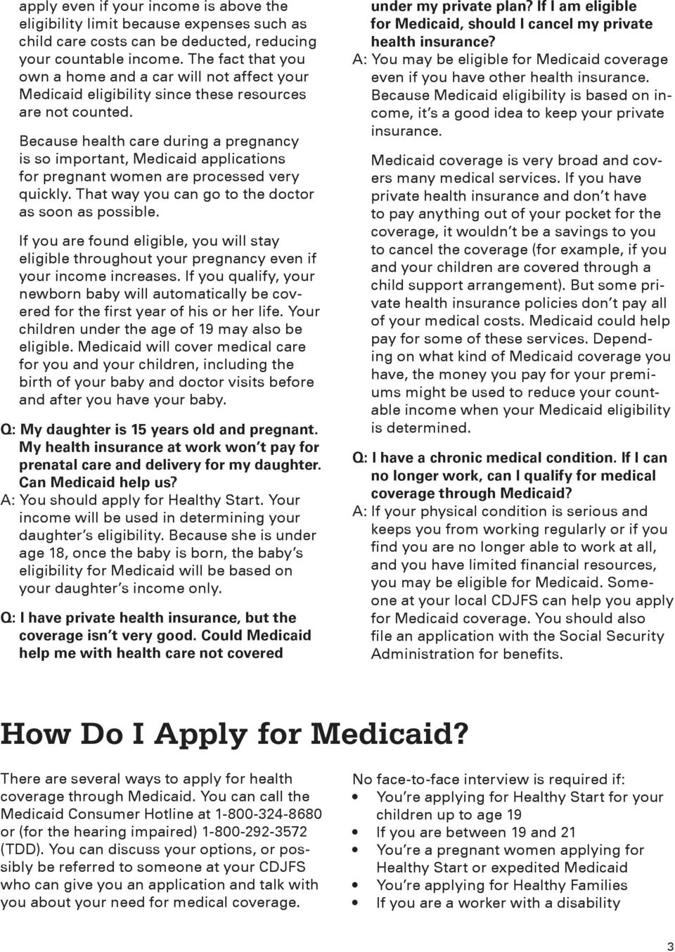 Because health care during a pregnancy is so important, Medicaid applications for pregnant women are processed very quickly. That way you can go to the doctor as soon as possible.