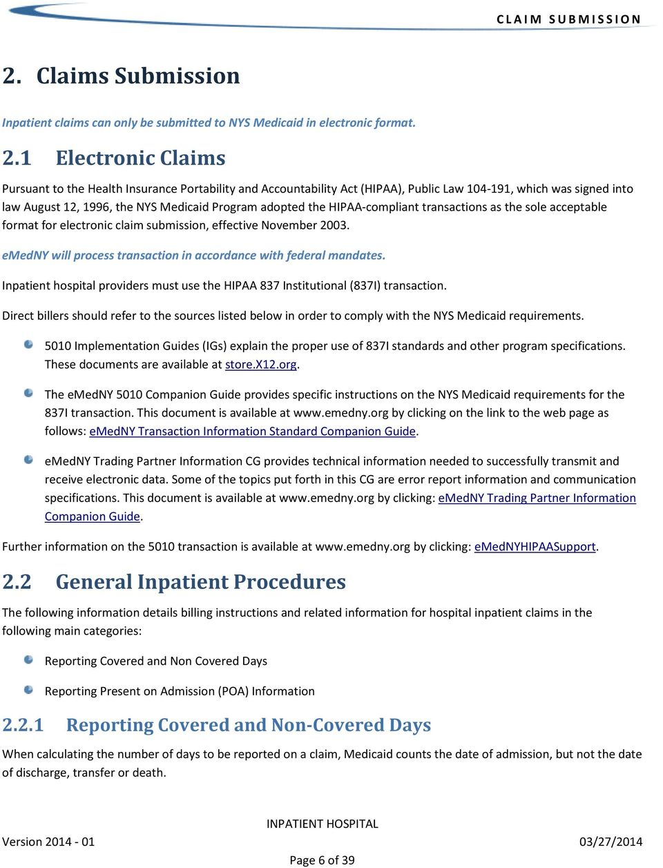 1 Electronic Claims Pursuant to the Health Insurance Portability and Accountability Act (HIPAA), Public Law 104-191, which was signed into law August 12, 1996, the NYS Medicaid Program adopted the
